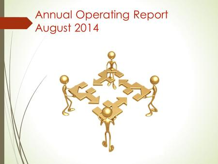 Annual Operating Report August 2014. Items to Discuss Purpose Report Card Allocation Due Dates September 15 th January 1 st Reminders Thoughts for Improvement.