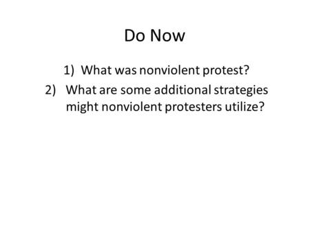 Do Now 1)What was nonviolent protest? 2) What are some additional strategies might nonviolent protesters utilize?