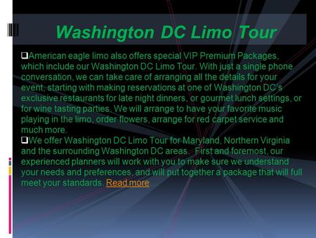 American eagle limo also offers special VIP Premium Packages, which include our Washington DC Limo Tour. With just a single phone conversation, we can.