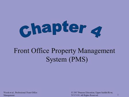 Woods et al., Professional Front Office Management © 2007 Pearson Education, Upper Saddle River, NJ 07458. All Rights Reserved. 1 Front Office Property.