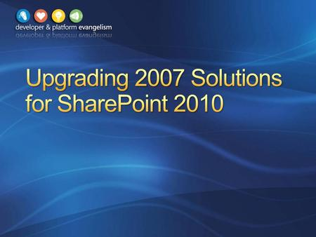 Upgrading Projects to Visual Studio 2010 Upgrading Projects to SharePoint 2010 Integrating with SharePoint 2010.