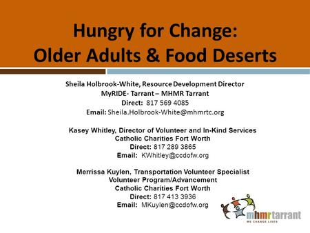 Hungry for Change: Older Adults & Food Deserts Sheila Holbrook-White, Resource Development Director MyRIDE- Tarrant – MHMR Tarrant Direct: 817 569 4085.