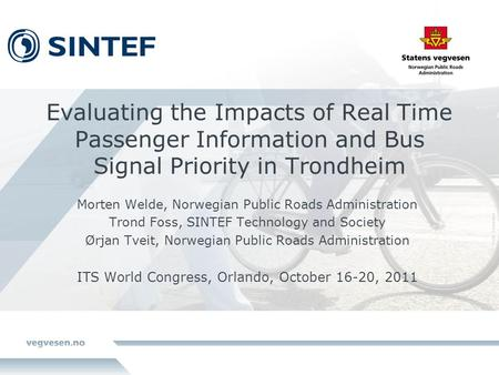 Evaluating the Impacts of Real Time Passenger Information and Bus Signal Priority in Trondheim Morten Welde, Norwegian Public Roads Administration Trond.