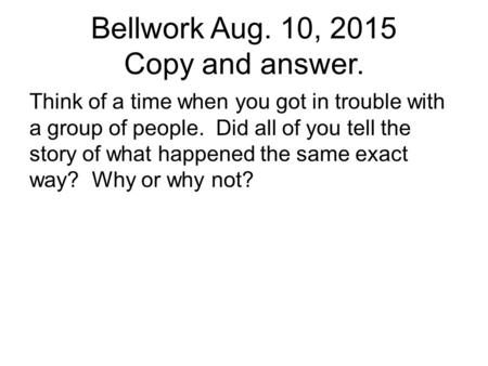 Bellwork Aug. 10, 2015 Copy and answer.