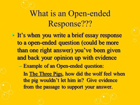 What is an Open-ended Response??? It's when you write a brief essay response to a open-ended question (could be more than one right answer) you've been.