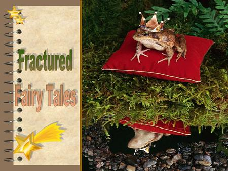 Fractured Fairy Tales What Makes a Story a Fairy Tale? 4 Fairy tales nearly always begin with the words Once upon a time or Long, long ago. 4 They usually.