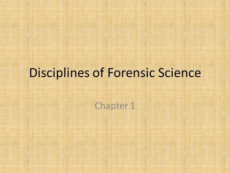 Disciplines of Forensic Science Chapter 1. Disciplines of Forensic Science Criminalistics Digital & Multimedia Sciences Engineering Sciences Jurisprudence.