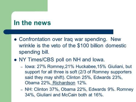 In the news Confrontation over Iraq war spending. New wrinkle is the veto of the $100 billion domestic spending bill. NY Times/CBS poll on NH and Iowa.