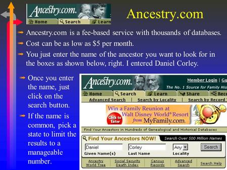 ßOnce you enter the name, just click on the search button. ßIf the name is common, pick a state to limit the results to a manageable number. Ancestry.com.