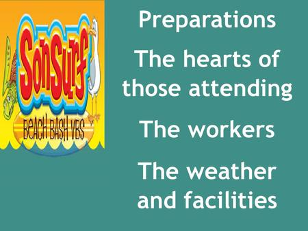 Preparations The hearts of those attending The workers The weather and facilities.