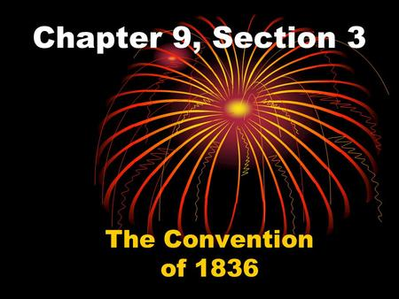 Chapter 9, Section 3 The Convention of 1836 Santa Anna Crosses into Texas General Santa Anna began marching into Texas with a large army to stop the.