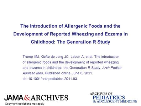 The Introduction of Allergenic Foods and the Development of Reported Wheezing and Eczema in Childhood: The Generation R Study Tromp IIM, Kiefte-de Jong.