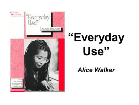 "analysis essay everyday use alice walker The character of ""dee"" in alice walker's ""everyday use"" comes across as being very shallow, selfish and arrogant from the very beginning of the story as t."