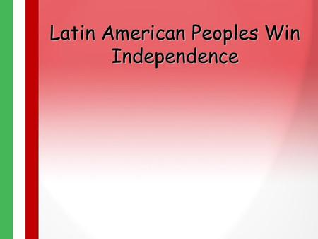 Latin American Peoples Win Independence. Early Struggles in Latin America The Enlightenment and the American and French revolutions inspired some in Latin.