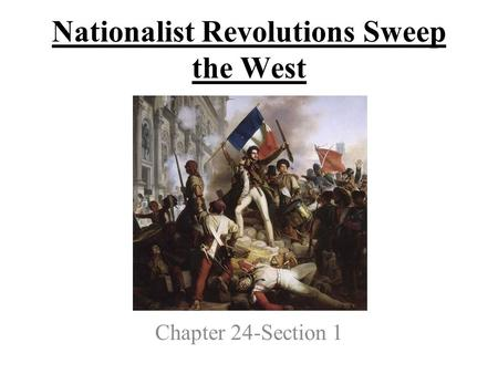 Nationalist Revolutions Sweep the West Chapter 24-Section 1.