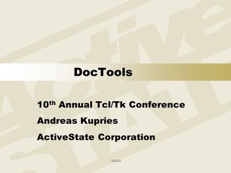 Tcl'2003 DocTools 10 th Annual Tcl/Tk Conference Andreas Kupries ActiveState Corporation.