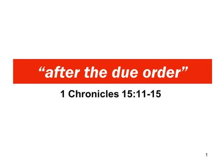 "1 Chronicles 15:11-15 ""after the due order"" 1. 11 And David called for Zadok and Abiathar the priests, and for the Levites, for Uriel, Asaiah, and Joel,"