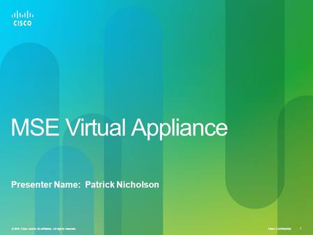 Cisco Confidential © 2010 Cisco and/or its affiliates. All rights reserved. 1 MSE Virtual Appliance Presenter Name: Patrick Nicholson.