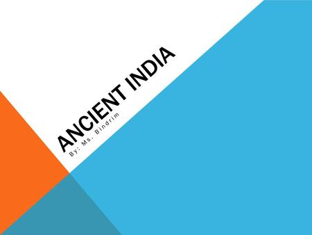 ANCIENT INDIA By: Ms. Bindrim. HARAPPAN CIVILIZATION Existed from around 2500 B.C. until 1700 B.C. (about 800 years) Existed at the same time as ancient.