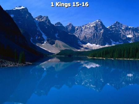 1 Kings 15-16. 1 Kings 15:1 In the eighteenth year of King Jeroboam the son of Nebat, Abijam became king over Judah. 2 He reigned three years in Jerusalem.