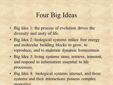 Four Big Ideas Big Idea 1: the process of evolution drives the diversity and unity of life. Big Idea 2: biological systems utilize free energy and molecular.