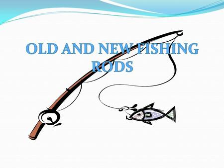 1.TITLE PAGE 2.CONTENTS 3.OLD FISHING RODS 4.BIGGEST FISH CAUGHT ON A BAMBOO FISHING ROD 5.NEW FISHING RODS 6.BIGGEST FISH CAUGHT ON A NEW FISHING ROD.