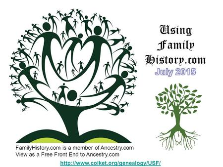 4   FamilyHistory.com is a member of Ancestry.com View as a Free Front End to Ancestry.com.