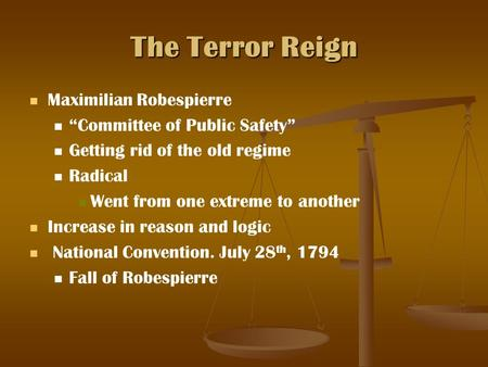 "The Terror Reign Maximilian Robespierre ""Committee of Public Safety"" Getting rid of the old regime Radical Went from one extreme to another Increase in."