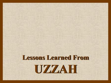Lessons Learned From UZZAH. The Ark of the Covenant.