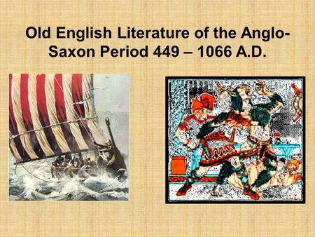 Old English Literature of the Anglo-Saxon Period 449 – 1066 A.D.