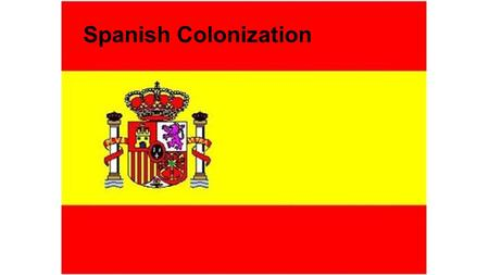 Spanish Colonization Why the need for Spanish Settlement? - Spain needed to colonize Texas in order to hold onto the territory. - They needed missions.