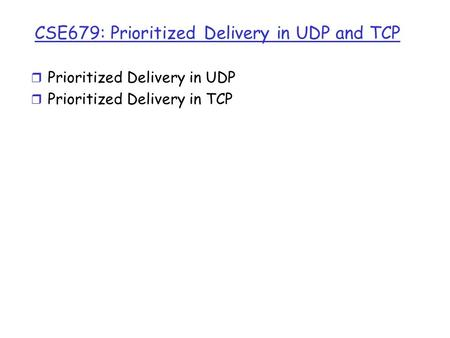 CSE679: Prioritized Delivery in UDP and TCP r Prioritized Delivery in UDP r Prioritized Delivery in TCP.