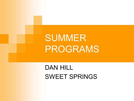 SUMMER PROGRAMS DAN HILL SWEET SPRINGS. What do administrators do in the summer? I don't know. I never see them. They're never in their office when I.
