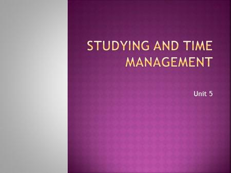 Unit 5.  Check-in  Unit 5 Review  Study Like a Pro  Time Management Questions  Seminar Questions  Discuss Unit 6.