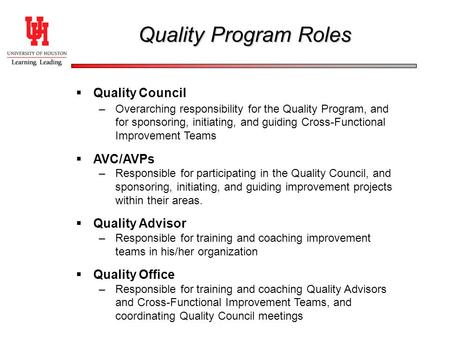Quality Program Roles  Quality Council –Overarching responsibility for the Quality Program, and for sponsoring, initiating, and guiding Cross-Functional.