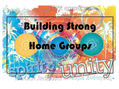 Building Strong Home Groups. Building Strong Home Groups Overview of Workshop Key Tags on Table – NA communities around the globe Theme of this WCNA: