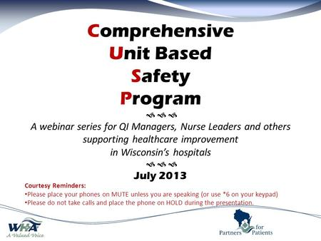 Comprehensive Unit Based Safety Program    A webinar series for QI Managers, Nurse Leaders and others supporting healthcare improvement in Wisconsin's.