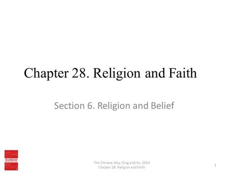 Chapter 28. Religion and Faith Section 6. Religion and Belief The Chinese Way, Ding and Xu, 2014 Chapter 28. Religion and Faith 1.