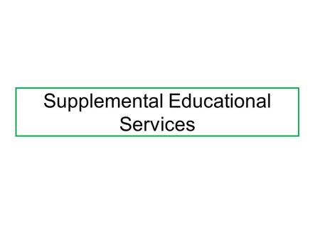 Supplemental Educational Services. Determining Per Student SES Rate Section 1116(e)(6): each SES student must get lesser of: a.District's total Title.