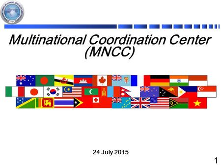 1 Multinational Coordination Center (MNCC) 24 July 2015.