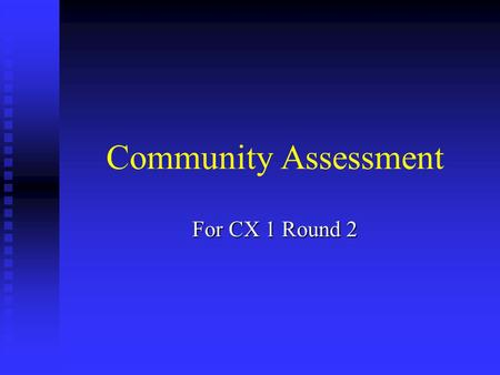 Community Assessment For CX 1 Round 2. Community Assessment Measures what is going on in tobacco control in your community Measures what is going on in.