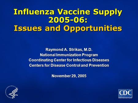Influenza Vaccine Supply 2005-06: Issues and Opportunities Raymond A. Strikas, M.D. National Immunization Program Coordinating Center for Infectious Diseases.