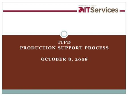 ITPD PRODUCTION SUPPORT PROCESS OCTOBER 8, 2008. 210/23/2015 Guiding Principles 1.Resolve production issues in a timely and effective manner 2.Manage.