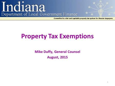 Property Tax Exemptions Mike Duffy, General Counsel August, 2015 1.