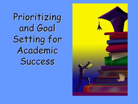 Prioritizing and Goal Setting for Academic Success.
