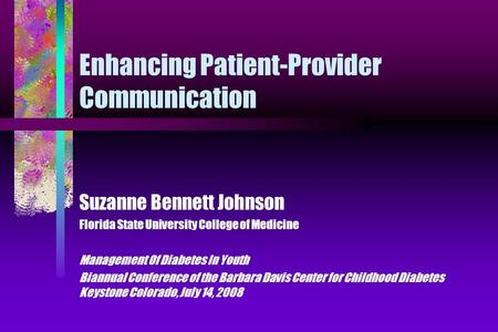 Enhancing Patient-Provider Communication Suzanne Bennett Johnson Florida State University College of Medicine Management Of Diabetes In Youth Biannual.