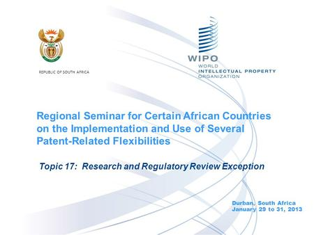 Durban, South Africa January 29 to 31, 2013 Topic 17: Research and Regulatory Review Exception Regional Seminar for Certain African Countries on the Implementation.