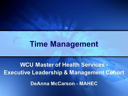 WCU Master of Health Services - Executive Leadership & Management Cohort DeAnna McCarson - MAHEC Time Management.