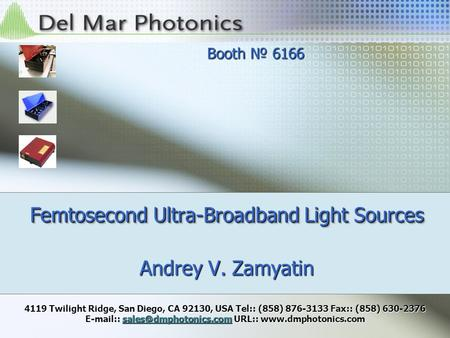 Andrey V. Zamyatin Femtosecond Ultra-Broadband Light Sources 4119 Twilight Ridge, San Diego, CA 92130, USA Tel:: (858) 876-3133 Fax:: (858) 630-2376 E-mail::