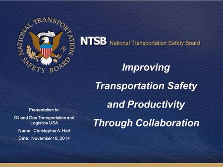 Improving Transportation Safety and Productivity Through Collaboration Presentation to: Oil and Gas Transportation and Logistics USA Name: Christopher.